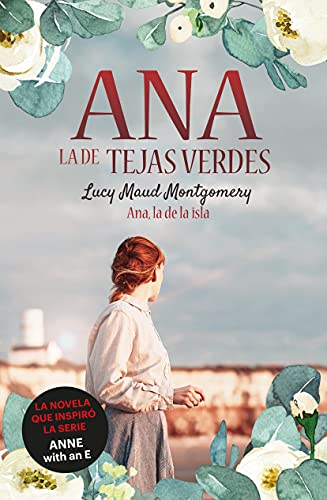 Ana, la de la isla: Ana, la de Tejas Verdes (INFANTIL / JUVENIL)