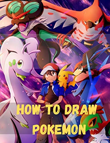 How to Draw Pokemon: How To Draw Pokemon Step By StepThe Ultimate Guide For Beginners & Kids To Drawing Cute Pokemon Go Characters In An Easy Way