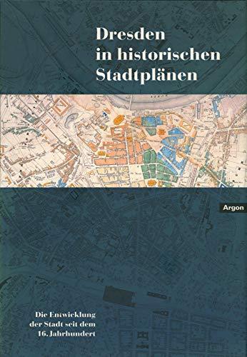 Dresden in historischen Stadtplänen: Die Entwicklung der Stadt in über vier Jahrhunderten