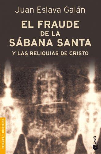 El fraude de la Sábana Santa y las reliquias de Cristo (Divulgación)