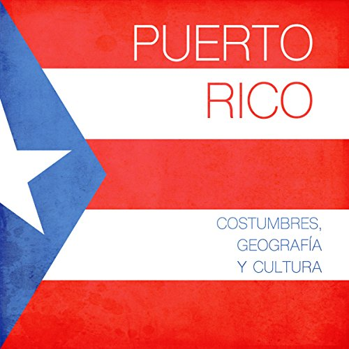 Puerto Rico: Costumbres, geografía y cultura [Puerto Rico: Geography, Customs and Culture] audiobook cover art