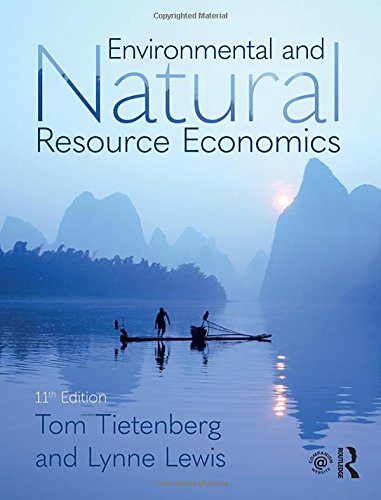 Compare Textbook Prices for Environmental and Natural Resource Economics 11 Edition ISBN 9781138632295 by Tietenberg, Thomas H.,Lewis, Lynne