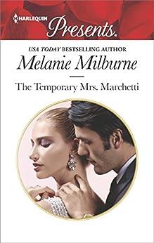 The Temporary Mrs. Marchetti: A Sexy Romance (Harlequin Presents Book 3510) by [Melanie Milburne]