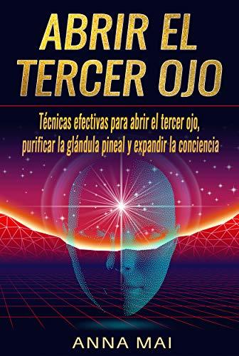 Abrir El Tercer Ojo: Técnicas efectivas para abrir el tercer ojo ...