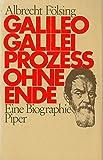 Galileo Galilei, Prozess ohne Ende: Eine Biographie (German Edition)