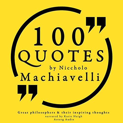 100 Quotes by Niccholò Macchiavelli (Great Philosophers and Their Inspiring Thoughts) audiobook cover art