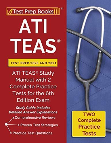 ATI TEAS Test Prep 2020 and 2021: ATI TEAS Study Manual with 2 Complete...