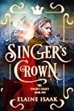 The Singer's Crown: A disposessed prince epic fantasy with blood magic and romance (The Singer's Legacy Book 1)