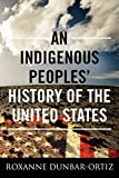 An Indigenous Peoples  History of the United States (REVISIONING HISTORY)