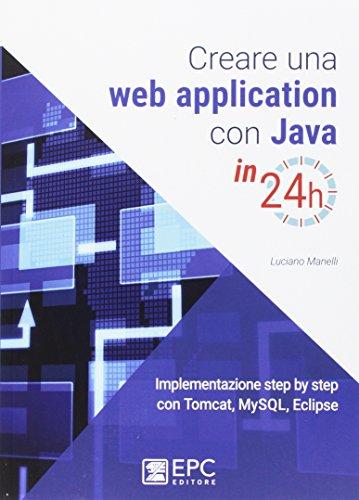 Creare una web application con Java in 24h. Implementazione step by step con Tomcat, Mysql, Eclipse