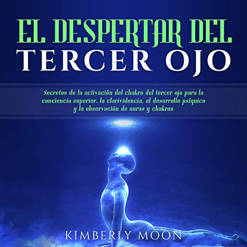 El Despertar del Tercer Ojo [The Awakening of the Third Eye] Audiobook By Kimberly Moon cover art
