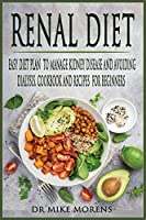 Renal Diet: Easy Diet Plan to manage Kidney Disease and Avoiding Dialysis. Cookbook and Recipes for Beginners (Healty Diet)