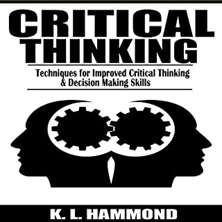 Critical Thinking     Techniques for Improved Critical Thinking & Decision Making Skills              By:                                                                                                                                 K. L. Hammond                               Narrated by:                                                                                                                                 Michael Hatak                      Length: 1 hr and 8 mins     24 ratings     Overall 4.2