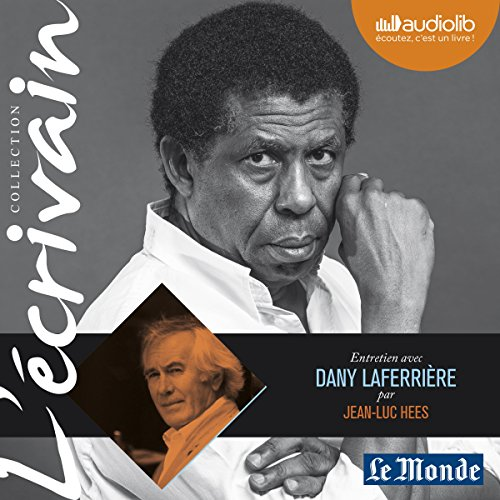 Entretien avec Dany Laferrière     Collection L'écrivain              By:                                                                                                                                 Dany Laferrière,                                                                                        Jean-Luc Hees                               Narrated by:                                                                                                                                 Dany Laferrière,                                                                                        Jean-Luc Hees                      Length: 1 hr and 6 mins     Not rated yet     Overall 0.0