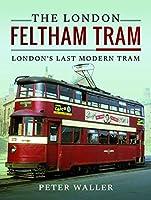 The London Feltham Tram: London's Last Modern Tram