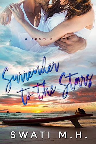 Surrender to the Stars: An Enemies-to-Lovers, Hospital Romance by [Swati MH]