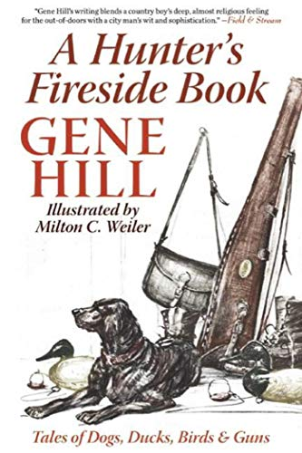 A Hunter's Fireside Book: Tales of Dogs, Ducks, Birds & Guns