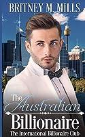 The Australian Billionaire: An Enemies to Lovers Romance (International Billionaire Club)