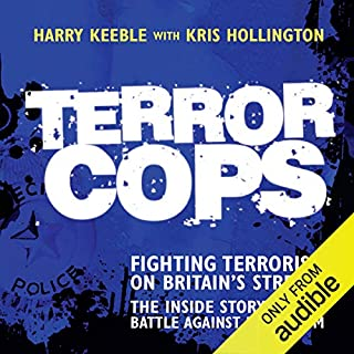 Terror Cops     Fighting Terrorism on Britain's Streets              By:                                                                                                                                 Harry Keeble,                                                                                        Kris Hollington                               Narrated by:                                                                                                                                 Damian Lynch                      Length: 7 hrs and 10 mins     141 ratings     Overall 3.9