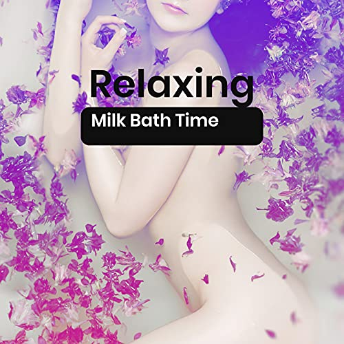 Relaxing Milk Bath Time: Tranquil Music, Home Spa Treatment, Egyptian Spa, Soften Your Skin (Relaxing Bath Milk)