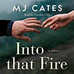 Into That Fire                   Written by:                                                                                                                                 M. J. Cates                               Narrated by:                                                                                                                                 Caroline Gillis                      Length: 16 hrs and 4 mins     Not rated yet     Overall 0.0