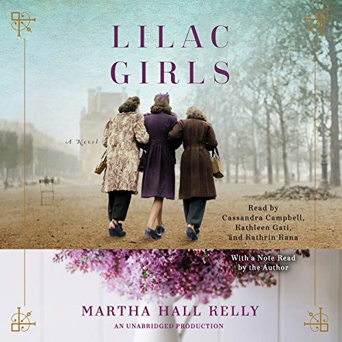Lilac Girls     A Novel              By:                                                                                                                                 Martha Hall Kelly                               Narrated by:                                                                                                                                 Cassandra Campbell,                                                                                        Kathleen Gati,                                                                                        Kathrin Kana,                   and others                 Length: 17 hrs and 30 mins     16,242 ratings     Overall 4.7