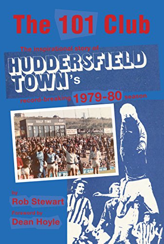 The 101 Club: The inspirational story of HUDDERSFIELD TOWN'S record-breaking 1979-80 season