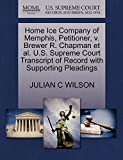 Home Ice Company of Memphis, Petitioner, v. Brewer R. Chapman et al. U.S. Supreme Court Transcript of Record with Supporting Pleadings