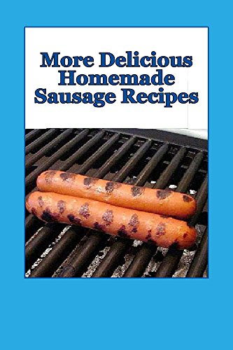 More Delicious Homemade Sausage Recipes