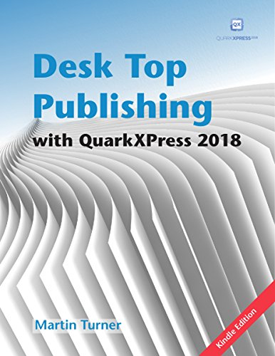 Desk Top Publishing with QuarkXPress 2018: Making the most of the world's most powerful layout application (English Edition)