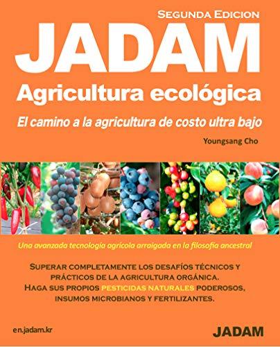 JADAM Agricultura Ecológica(Segunda Edicion). Haga sus propios PESTICIDAS NATURALES poderosos. El camino a la agricultura de costo ultra bajo.