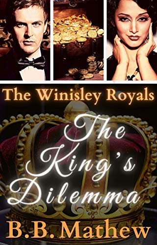 The King's Dilemma: An Exciting 'Romantic Suspense' with Action & Adventure (The Winisley Royals Book 1) by [B.B. Mathew]