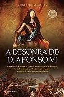 A Desonra de D. Afonso VI