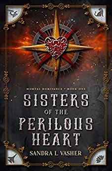 Sisters of the Perilous Heart (Mortal Heritance Book 1) by [Sandra Vasher]