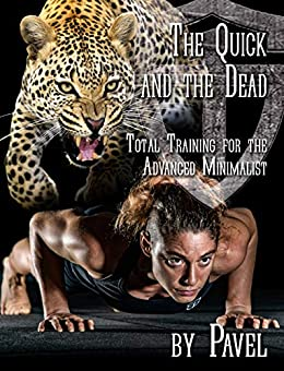 The Quick and the Dead: Total Training for the Advanced Minimalist (English Edition) par [Pavel Tsatsouline]