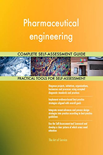 Pharmaceutical engineering All-Inclusive Self-Assessment - More than 700 Success Criteria, Instant Visual Insights, Comprehensive Spreadsheet Dashboard, Auto-Prioritized for Quick Results