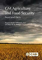 Gm Agriculture and Food Security: Fears and Facts