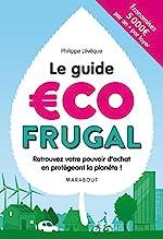 Le guide écofrugal - Retrouvez votre pouvoir d'achat en protégeant la planète ! de Philippe Levêque