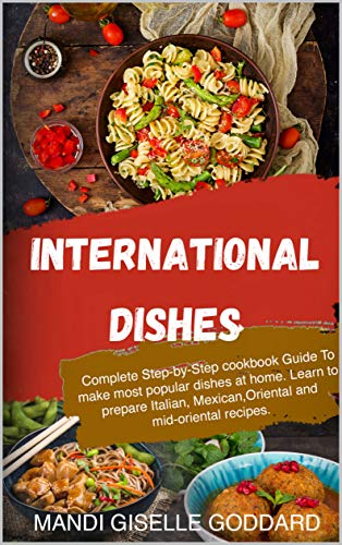 INTERNATIONAL DISHES: Complete Step-by-Step cookbook Guide...