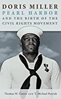 Doris Miller, Pearl Harbor, and the Birth of the Civil Rights Movement (Texas A&M University Military History Series)