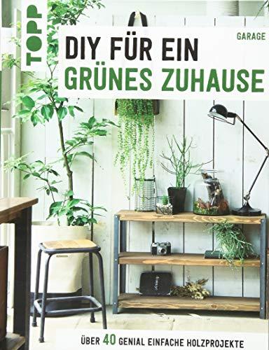 DIY für ein grünes Zuhause: Über 40 genial einfache Holzprojekte