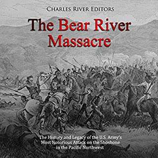 The Bear River Massacre: The History and Legacy of the U.S. Army's Most Notorious Attack on the Shoshone in the Pacific Northwest cover art