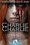 A Lenda de Charlie: Charlie, Charlie - Vamos Brincar? Livro 4 (Lendas Urbanas)