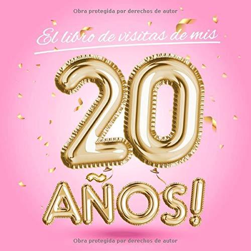 El libro de visitas de mis 20 años: Decoración rosa para el 20 cumpleaños – Regalos originales para mujer - 20 años - Edición Globos Oro Rosa - Libro ... para felicitaciones y fotos de los invitados