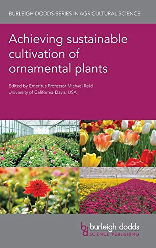Compare Textbook Prices for Achieving sustainable cultivation of ornamental plants Burleigh Dodds Series in Agricultural Science Illustrated Edition ISBN 9781786763280 by Reid, Emeritus Professor Michael,Erwin, Prof John,Jeong, Prof Byoung,Winkelmann, Prof Traud,Jain, Dr S. Mohan,Anderson, Prof Neil,Lűtken, Dr Henrik,Gu, Dr Mengmeng,Majsztrik, Dr John,Lea-Cox, Prof John,Faust, Dr Jim,Woltering, Prof Ernst,Chastagner, Prof Gary,Sanderson, Prof John