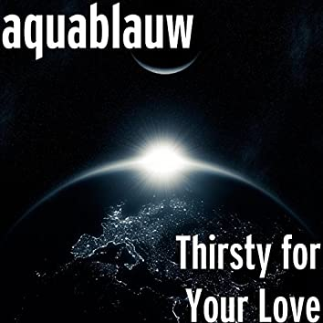Thirsty for Your Love