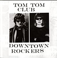 Downtown Rockers by Tom Tom Club (2012-12-18)