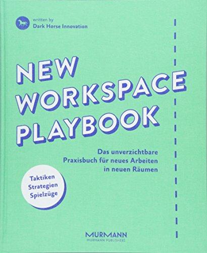 New Workspace Playbook: Das unverzichtbare Praxisbuch für neues Arbeiten in neuen Räumen: Das unverzichtbare Praxisbuch fr neues Arbeiten in neuen Rumen