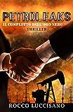 Petroleaks (Thriller): Il complotto dell'oro nero. - Un'insolita e adrenalinica miscela di...