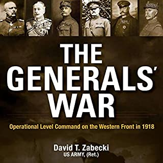 The Generals' War: Operational Level Command on the Western Front in 1918 (Twentieth-Century Battles) audiobook cover art